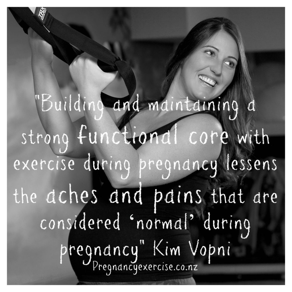 Recovering from pregnancy and birth starts while you are still pregnant. Building and maintaining a strong functional core with exercise during pregnancy lessens the aches and pains that are considered 'normal' during pregnancy
